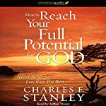 How to Reach Your Full Potential for God: Never Settle for Less Than His Best! | Charles F. Stanley