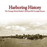 img - for Harboring History: The Heritage Behind Buffalo's 200-Year-Old Overnight Success book / textbook / text book