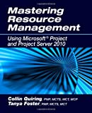 Mastering Resource Management Using Microsoft Project and Project Server 2010, Collin Quiring and Tanya Foster, 1604270659