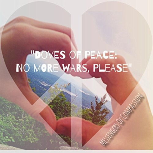 Doves of Peace: No More Wars, - Messenger Dove