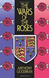 The Wars of the Roses : Military Activity and English Society, 1452-97, Goodman, Anthony, 0415052645