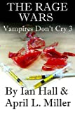The Rage Wars (Vampires Don't Cry: Book 3), Ian Hall and April Miller, 1493637770