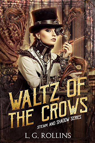 Waltz of the Crows (Steam and Shadow Novel Book 3) by [Rollins, L.]
