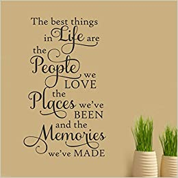 Amazoncom Best Things In Life People Places Memories Vinyl Wall
