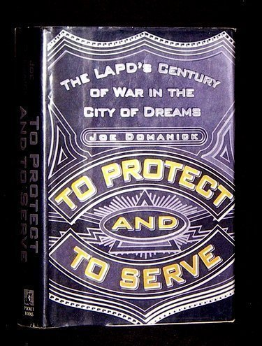 Download To Protect and to Serve: The LAPD's Century of War in the City of Dreams PDF