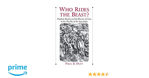 Who Rides the Beast?: Prophetic Rivalry and the Rhetoric of Crisis in the Churches of the Apocalypse