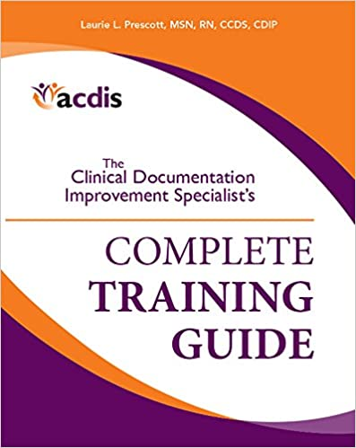 The Clinical Documentation Improvement Specialists Complete Training Guide 1st Edition