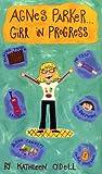 Agnes Parker... Girl in Progress, Kathleen O'Dell, 0803726481