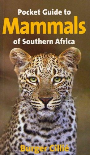 Read Online Pocket Guide to Mammals of Southern Africa [ POCKET GUIDE TO MAMMALS OF SOUTHERN AFRICA BY Cillie, Burger ( Author ) Mar-15-2011 pdf
