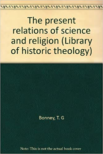 Download online The present relations of science and religion (Library of historic theology) PDF, azw (Kindle), ePub