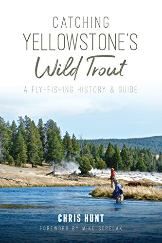 (Catching Yellowstone's Wild Trout: A Fly-Fishing History and Guide (Natural History))