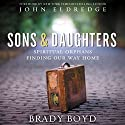 Sons and Daughters: Spiritual Orphans Finding Our Way Home Audiobook by Brady Boyd Narrated by Adam Verner