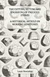 The Cutting, Setting and Engraving of Precious Stones - a Historical Article on Working Gemstones, Louis Dieulafait, 1447420152