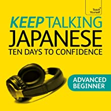 Keep Talking Japanese: Ten Days to Confidence Discours Auteur(s) : Helen Gilhooly Narrateur(s) :  Teach Yourself Languages