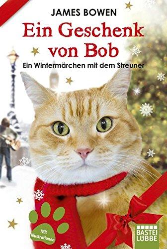 Ein Geschenk von Bob: Ein Wintermärchen mit dem Streuner (James Bowen Bücher, Band 3) (Englisch) Taschenbuch – 8. Oktober 2014 3404608461 2010 bis 2019 n. Chr. London Greater London