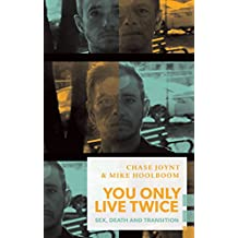 You Only Live Twice: Sex, Death, and Transition (Exploded Views)
