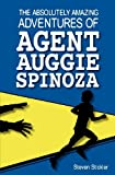 The Absolutely Amazing Adventures of Agent Auggie Spinoza, Steven Stickler, 1470162873
