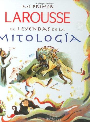 Mi Primer Larousse de Leyendas de la Mitologia: My First Larousse: Legends and Myths (Spanish Edition) Hardcover – September 19, 2008