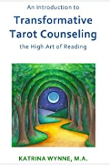 An Introduction to Transformative Tarot Counseling: the High Art of Reading Kindle Edition