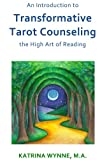 An Introduction to Transformative Tarot Counseling: the High Art of Reading
