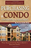 img - for By Susan Smith Alvis The Complete Guide to Purchasing a Condo, Townhouse, or Apartment: What Smart Investors Need to Know (illustrated) [Paperback] book / textbook / text book