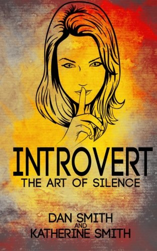 Download Introvert: The Art of Silence: (The Secrets of being quiet-The Introverts code Hack) PDF