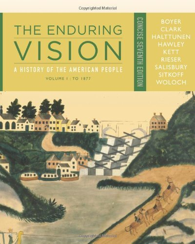 By Paul S. Boyer - The Enduring Vision: A History of the American People, Volume I: (7th Edition) (2012-01-16) [Paperback]