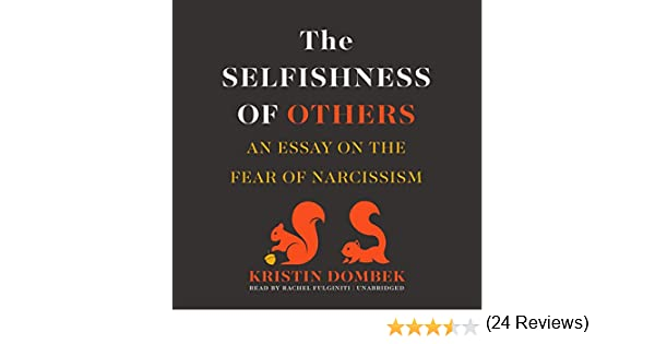 com the selfishness of others an essay on the fear of  com the selfishness of others an essay on the fear of narcissism audible audio edition kristin dombek rachel fulginiti inc blackstone audio