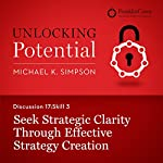 Discussion 17: Skill 3 - Seek Strategic Clarity Through Effective Strategy Creation | Michael K. Simpson, FranklinCovey