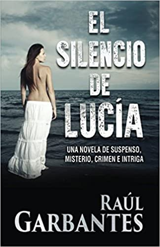 El Silencio de Lucía (Spanish Edition): Raúl Garbantes: 9781533694997: Amazon.com: Books