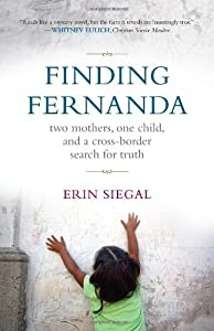 Finding Fernanda: Two Mothers, One Child, and a Cross-Border Search for Truth by Erin Siegal (2012-05-15)