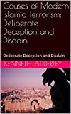 Causes of Modern Islamic Terrorism: Deliberate Deception and Disdain: Deliberate Deception and Disdain