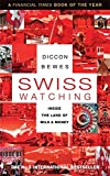 Swiss Watching: Inside the Land of Milk and Money by Diccon Bewes (2012-01-05)