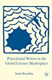 Postcolonial Writers in the Global Literary Marketplace, Brouillette, Sarah, 023034643X