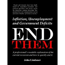 Inflation, Unemployment, and Government Deficits: End Them: An economist's readable explanation of America's economic malaise and how to quickly end it