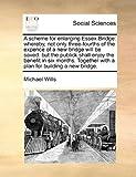 A Scheme for Enlarging Essex-Bridge, Michael Wills, 1170743064