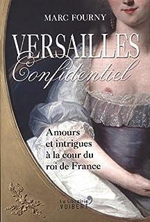 Versailles confidentiel : amours et intrigues à la cour du roi de France, Fourny, Marc