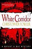 White Corridor: A Peculiar Crimes Unit Mystery (Bryant & May series Book 5)
