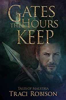 Gates the Hours Keep (Tales of Malstria Book 3) by [Robison, Traci]