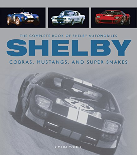 The Complete Book of Shelby Automobiles: Cobras, Mustangs, and Super Snakes (Complete Book (Aston Martin Series)