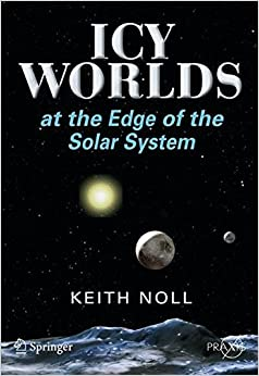 Icy Worlds at the Edge of the Solar System (Springer Praxis Books / Popular Astronomy)