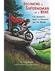 Becoming a Superwoman on a Bike: THE Beginner's Guide to Mountain and Fat Biking