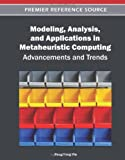 Modeling, Analysis, and Applications in Metaheuristic Computing : Advancements and Trends, Peng-Yeng Yin, 1466602708