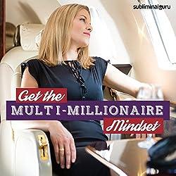 Get the Multi-Millionaire Mindset