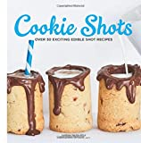 #10: Cookie Shots: Over 30 Exciting Edible Shot Recipes