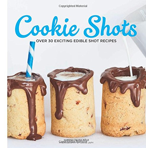 Cookie Shots: Over 30 Exciting Edible Shot Recipes by Sabrina Fauda-Role