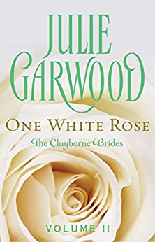 One White Rose (Clayborne Brides Book 2) by [Garwood, Julie]