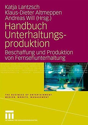 Handbuch Unterhaltungsproduktion: Beschaffung und Produktion von Fernsehunterhaltung (The Business of Entertainment. Medien, Märkte, Management)