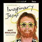 Imaginary Jesus | Matt Mikalatos