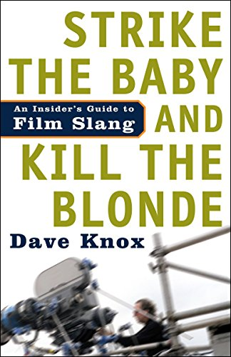 Strike the Baby and Kill the Blonde: An Insider's Guide to Film Slang by Dave Knox